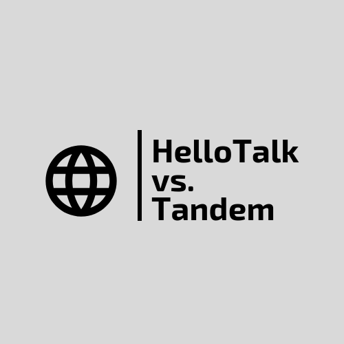 HelloTalk vs Tandem: Which Is the Better Language Exchange App